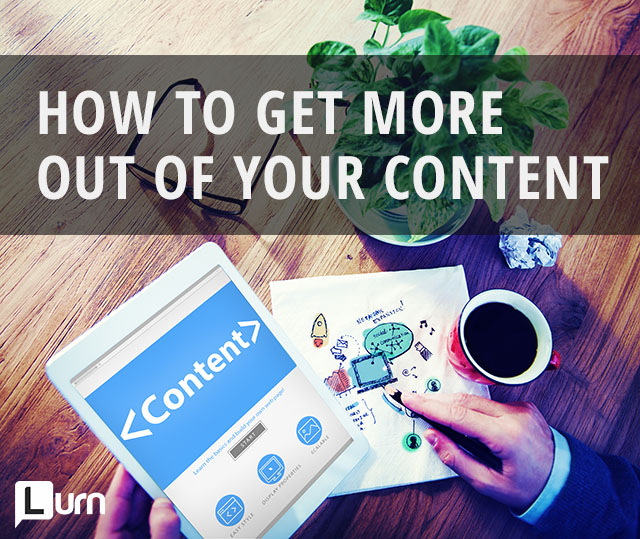 How To Get More Out Of Your Content