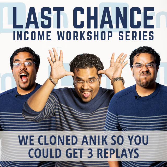 Last Chance Income Workshop Series - CLONED Anik for 3 Replays