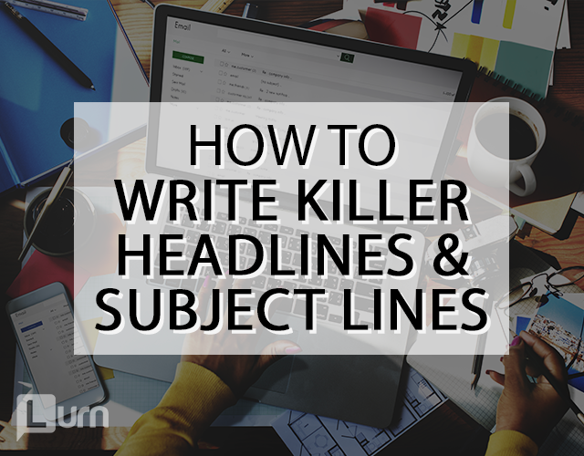How To Write Killer Headlines & Subject Lines