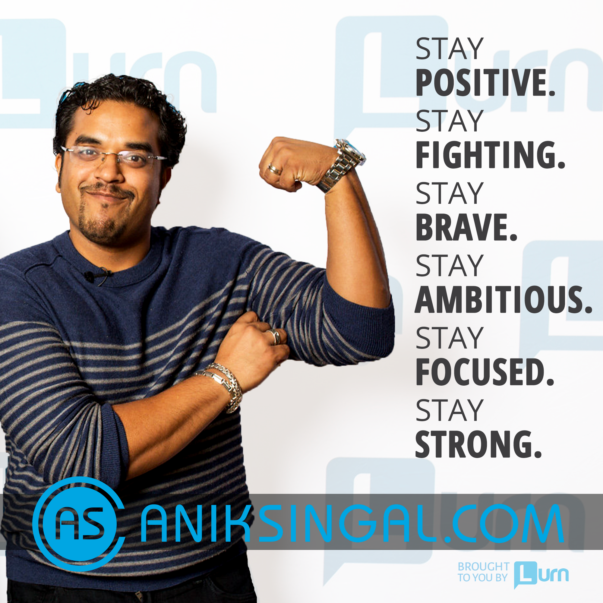 Stay Positive. Fighting. Brave. Ambitious. Focused. Strong.
