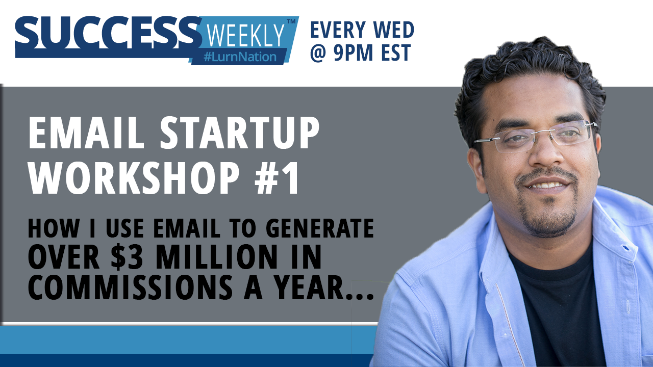 Success Weekly - Email Startup Workshop #1 How I Use Email To Generate Over $3 Million In Commissions A Year...